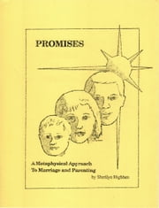 Promises: A Metaphysical Approach to Marriage and Parenting ebook by Sherilyn Highben