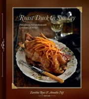 Roast Duck on Sunday: Two sisters, two kitchens and a treasury of recipes ebook by Roos, Zuretha