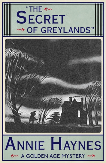 The Secret of Greylands - A Golden Age Mystery ebook by Annie Haynes