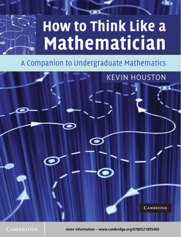 How to Think Like a Mathematician - A Companion to Undergraduate Mathematics ebook by Kevin Houston