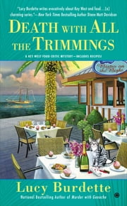 Death With All the Trimmings - A Key West Food Critic Mystery ebook by Lucy Burdette