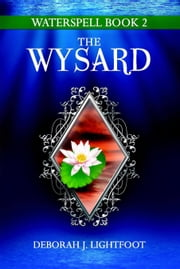 Waterspell Book 2: The Wysard ebook by Deborah J. Lightfoot
