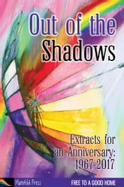 Out of the Shadows: Extracts for an Anniversary 1967-2017 ebook by Fiona Pickles, Julie Bozza, Morgan Cheshire,...