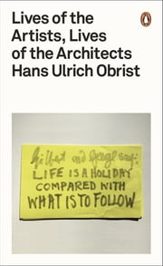 Lives of the Artists, Lives of the Architects ebook by Hans Ulrich Obrist