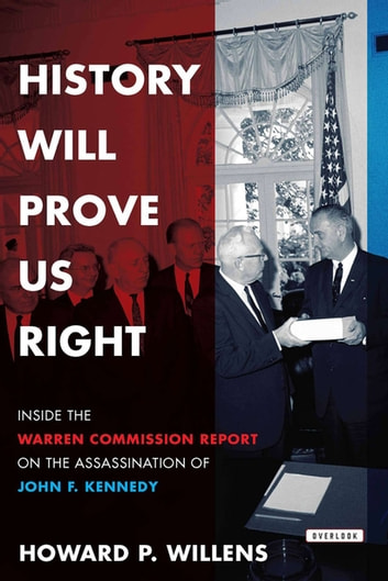 History Will Prove Us Right: Inside the Warren Commission Report on the Assassination of John F. Kennedy ebook by Howard P. Willens