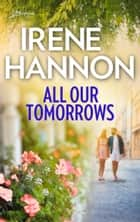All Our Tomorrows ebook by Irene Hannon