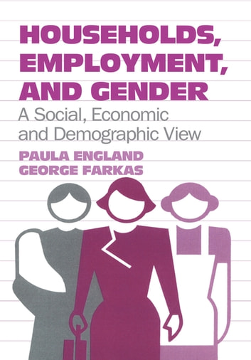 Households, Employment, and Gender - A Social, Economic, and Demographic View ebook by Paula England
