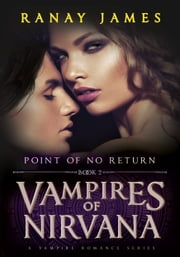 Vampires Of Nirvana: Book 2 - Point of No Return (A Vampire Romance Series) ebook by Ranay James