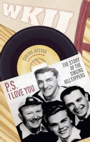 P.S. I Love You - The Story of the Singing Hilltoppers ebook by Carlton Jackson