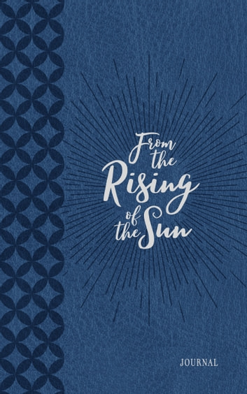 From the Rising of the Sun (Morning & Evening Devotional) - Devotions of Praise and Thanksgiving ebook by BroadStreet Publishing Group LLC