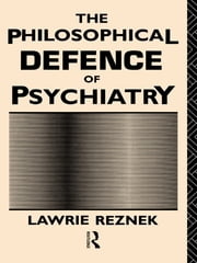 The Philosophical Defence of Psychiatry ebook by Lawrie Reznek