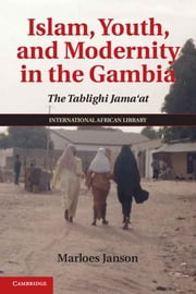 Islam, Youth, and Modernity in the Gambia - The Tablighi Jama'at ebook by Marloes Janson