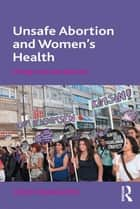 Unsafe Abortion and Women's Health ebook by Colin Francome