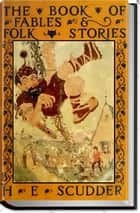 THE BOOK OF FABLES AND FOLK STORIES ebook by Horace Elisha Scudder