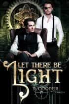 Let There Be Light ebook by