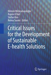 Critical Issues for the Development of Sustainable E-health Solutions ebook by Nilmini Wickramasinghe,Rajeev Bali,Reima Suomi,Stefan Kirn