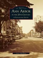 Ann Arbor in the 20th Century ebook by Grace Shackman