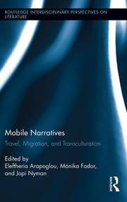 Mobile Narratives - Travel, Migration, and Transculturation ebook by Eleftheria Arapoglou,Mónika Fodor,Jopi Nyman
