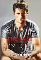 The Last Boyfriend - Forever Love, #1 ebook by J. S. Cooper
