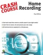 Crash Course Home Recording ebook by Paul White
