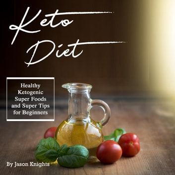 Keto Diet - Healthy Ketogenic Super Foods and Super Tips for Beginners audiobook by Jason Knights