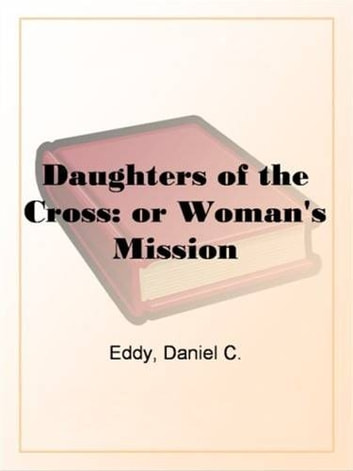 Daughters of the cross or womans mission ebook by daniel c eddy daughters of the cross or womans mission ebook by daniel c eddy fandeluxe Choice Image