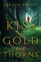 Kiss Of Gold And Thorns ebook by Saruuh Kelsey
