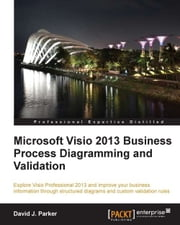 Microsoft Visio 2013 Business Process Diagramming and Validation ebook by David J. Parker