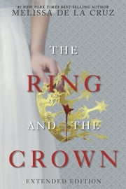 Ring and the Crown, The (Extended Edition) ebook by Melissa de la Cruz