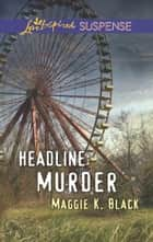 Headline: Murder - Faith in the Face of Crime ebook by Maggie K. Black