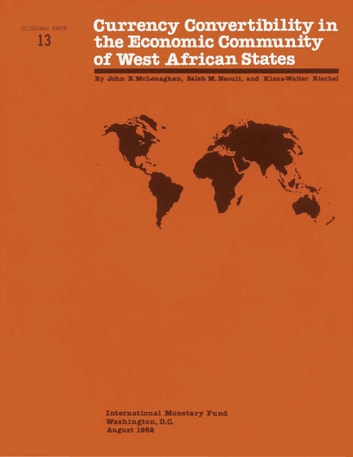 Currency Convertibility in the Economic Community of West African States ebook by Saleh Mr. Nsouli,John Mr. McLenaghan,Klaus-Walter Mr. Riechel