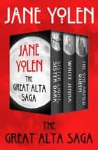 The Great Alta Saga - Sister Light, Sister Dark; White Jenna; and The One-Armed Queen eBook by Jane Yolen