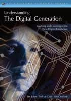 Understanding the Digital Generation ebook by Ian Jukes,Ted McCain,Lee Crockett