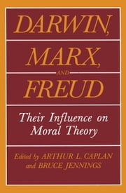 Darwin, Marx and Freud - Their Influence on Moral Theory ebook by Arthur L. Caplan,Bruce Jennings