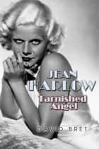 Jean Harlow - Tarnished Angel ebook by David Bret