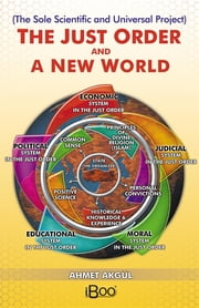 THE JUST ORDER AND A NEW WORLD - The Sole Scientific and Universal Project ebook by Ahmet Akgul