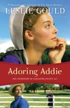 Adoring Addie (The Courtships of Lancaster County Book #2) ebook by Leslie Gould