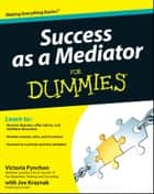 Success as a Mediator For Dummies ebook by Victoria Pynchon, Joseph Kraynak