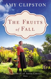 The Fruits of Fall - A Seasons of an Amish Garden Story 電子書籍 by Amy Clipston