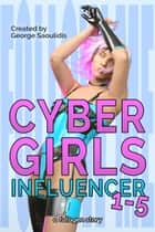 Cyber Girls Box Set: Influencer Books 1-5 ebook by George Saoulidis