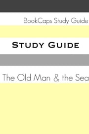 Study Guide: The Old Man and the Sea (A BookCaps Study Guide) ebook by BookCaps