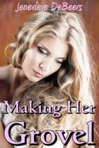 Making Her Grovel ebook by Jenevieve DeBeers