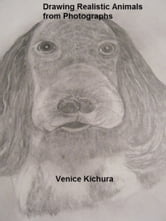 Drawing Realistic Animals from Photographs ebook by Venice Kichura