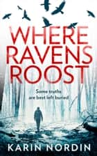 Where Ravens Roost (Detective Kjeld Nygaard, Book 1) ebook by Karin Nordin