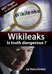 Wikileaks - Is truth dangerous ? - Europe the Source of Imagery, But Google Earth is the Key ebook by Heinz Duthel
