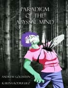 Paradigm for the Abyssal Mind ebook by Andrew Goldstein, Karina Rodriguez