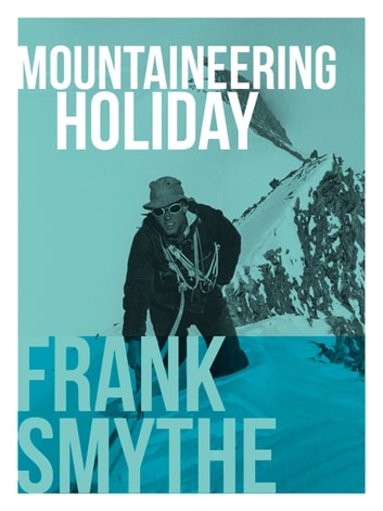 Mountaineering Holiday - An Outstanding Alpine Climbing Season, 1939 ebook by Frank Smythe