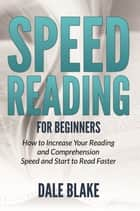Speed Reading For Beginners ebook by Dale Blake