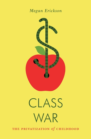 Class War - The Privatization of Childhood eBook by Megan Erickson