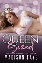 Queen Sized eBook by Madison Faye